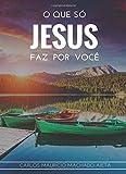 O que só Jesus faz por você