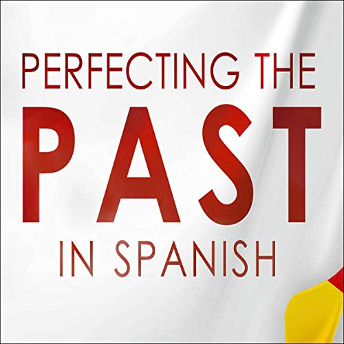 Perfecting the Past in Spanish audiobook cover art