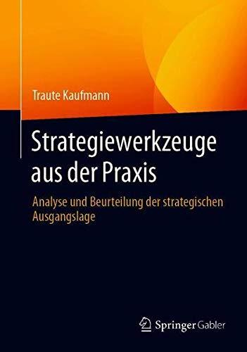 Strategiewerkzeuge aus der Praxis: Analyse und Beurteilung der strategischen Ausgangslage (German Ed
