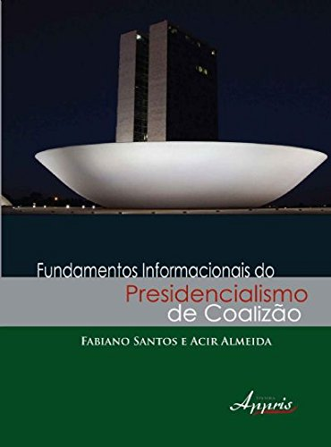 Fundamentos Informacionais do Presidencialismo de Coalizão