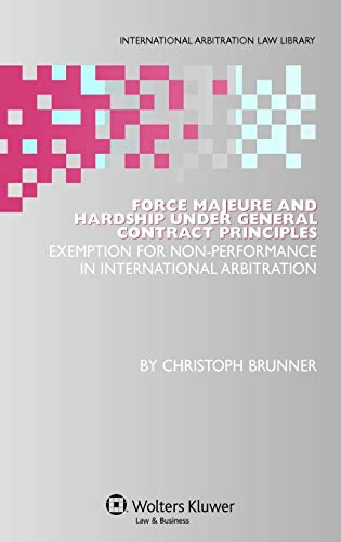 Compare Textbook Prices for Force Majeure Under General Contract Principles International Arbitration Law Library  ISBN 9789041127921 by Brunner, Christoph