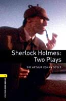 Sherlock Holmes: Two Plays (Oxford Bookworms Library: Playscripts)