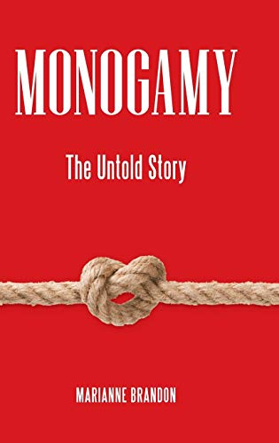 Monogamy: The Untold Story (Sex, Love, and Psychology)