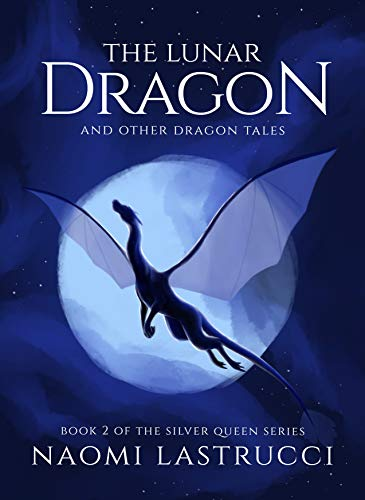 The Lunar Dragon and Other Dragon Tales: Another Collection of Short Dragon Stories (The Silver Queen Book 2) (English Edition)
