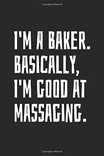 I'm A Baker. Basically, I'm Good At Massaging: Blank Lined Notebook