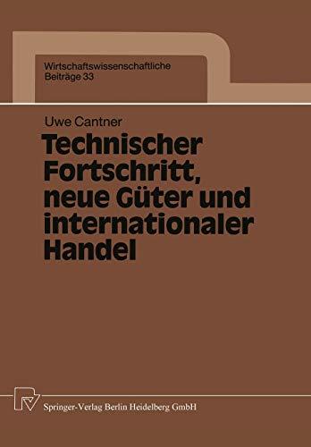 Technischer Fortschritt, neue Güter und internationaler Handel (Wirtschaftswissenschaftliche Beiträge) (German Edition) (Wirtschaftswissenschaftliche Beiträge (33), Band 33)