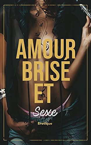 Amour brisé et sexe: Erotique gay (French Edition)