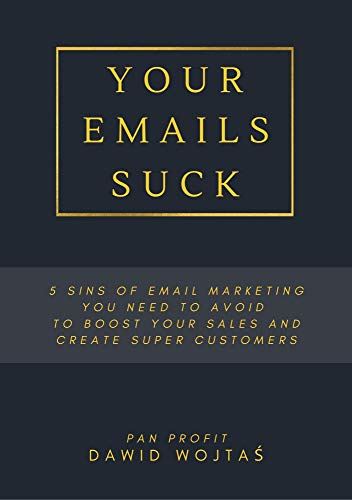 Your Emails Suck: 5 Sins Of Email Marketing You Need To Avoid To Boost Your Sales And...