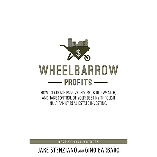 Wheelbarrow Profits     How to Create Passive Income, Build Wealth, and Take Control of Your Destiny Through Multifamily Real Estate Investing              By:                                                                                                                                 Jake Stenziano,                                                                                        Gino Barbaro                               Narrated by:                                                                                                                                 A.T. Chandler                      Length: 3 hrs and 43 mins     265 ratings     Overall 4.6