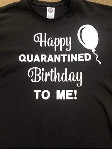 Happy quarantined birthday shirt funny covid birthday t-shirt coronavirus adult tee shirt birthday quarantine unisex shirt