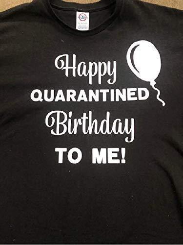 Amazon Com Happy Quarantined Birthday Shirt Funny Covid Birthday T Shirt Coronavirus Adult Tee Shirt Birthday Quarantine Unisex Shirt Handmade
