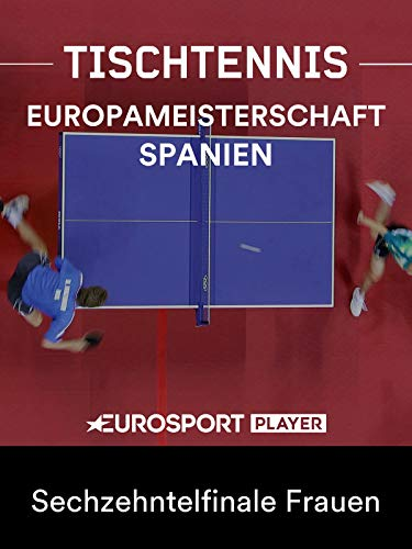 Tischtennis: Europameisterschaft in Alicante (ESP) - Sechzehntelfinale Frauen