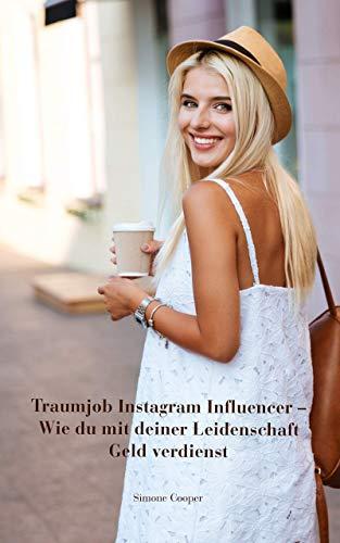 Traumjob Instagram Influencer - Wie du mit deiner Leidenschaft Geld...