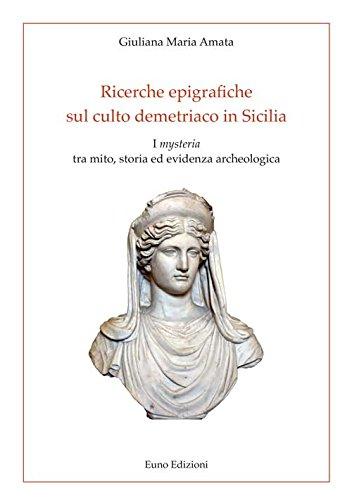 Ricerche epigrafiche sul culto demetriaco in Sicilia. I «mysteria» tra mito, storia ed evidenza archeologica