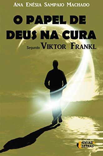 O papel de Deus na cura: Segundo Viktor Frankl