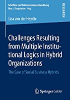 Challenges Resulting from Multiple Institutional Logics in Hybrid Organizations: The Case of Social Business Hybrids (Schriften zur Unternehmensentwicklung)