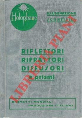 Illuminazione scientifica. Riflettori rifrattori diffusori a prismi. Catalogo generale degli apparecchi per illuminazione di interni.