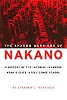 Shadow Warriors of Nakano: History of the Imperial Japanese Army's Elite Intelligence School