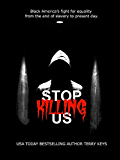 Stop Killing Us: My story and the history of racism in America.