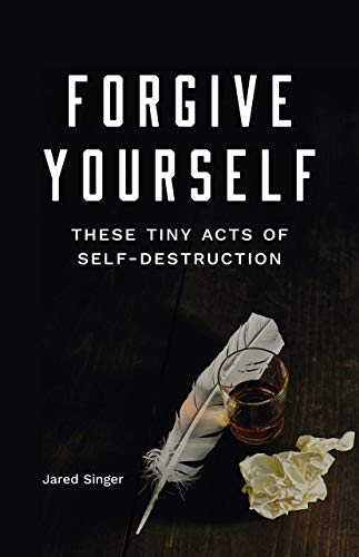 Forgive Yourself These Tiny Acts of Self-Destruction (Button Poetry)