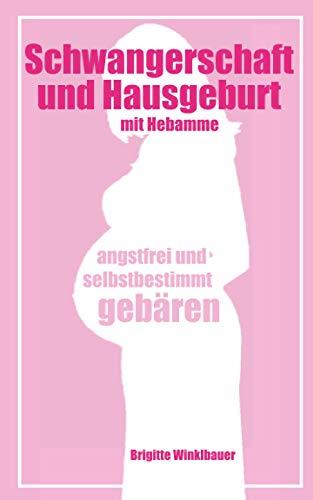 Schwangerschaft und Hausgeburt mit Hebamme - angstfrei und selbstbestimmt gebären