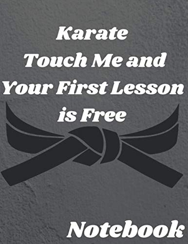 Karate Touch Me and Your First Lesson is Free: karate training magazine notebook, gift for the owner and karate fighters and karate martial arts fans, write diary, diary