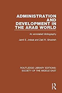 Administration and Development in the Arab World: An Annotated Bibliography (Routledge Library Editions: Society of the Middle East Book 1) (English Edition)