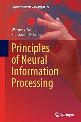 Principles of Neural Information Processing (Cognitive Systems Monographs, Band 27)