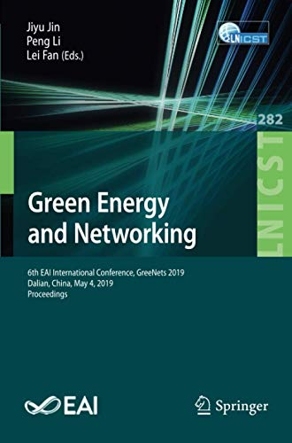 Green Energy and Networking: 6th EAI International Conference, GreeNets 2019, Dalian, China, May 4, 2019, Proceedings (Lecture Notes of the Institute ... and Telecommunications Engineering, Band 282)
