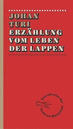 Erzählung vom Leben der Lappen (Extradrucke der Anderen Bibliothek, Band 7)
