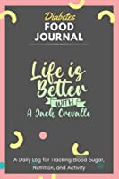 Diabetes Food Journal - Life Is Better With A Jack Crevalle: A Daily Log for Tracking Blood Sugar, Nutrition, and Activity. Record Your Glucose levels before and after (Breakfast, Lunch, Dinner, ...) Tracking Journal with Notes, Stay Organized!