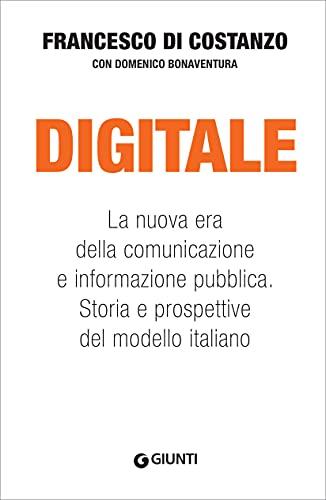 Digitale: La nuova era della comunicazione e informazione pubblica. Storia e prospettive del modello italiano (Italian Edition)
