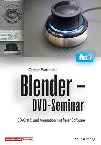 Blender - DVD-Seminar: 3D-Grafik und Animation mit freier Software