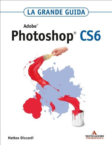 ADOBE Photoshop CS6 La grande guida (Grafica) (Italian Edition)