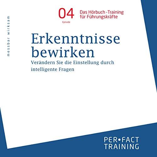 Erkenntnisse bewirken: Verändern Sie die Einstellung durch intelligente Fragen (Hörbuch-Training für Führungskräfte 4) Titelbild