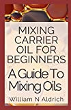 Mixing Carrier Oil For Beginners: A Guide To Mixing Oils