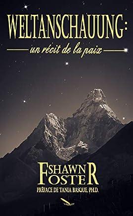Weltanschauung: Un récit de la paix (French Edition)