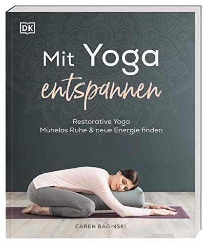 Mit Yoga entspannen: Restorative Yoga – mühelos Ruhe & neue Energie finden