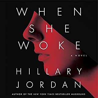 When She Woke                   By:                                                                                                                                 Hillary Jordan                               Narrated by:                                                                                                                                 Heather Corrigan                      Length: 10 hrs and 47 mins     586 ratings     Overall 4.0