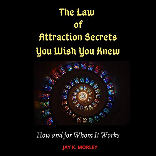 The Law of Attraction Secrets You Wish You Knew: How and for Whom It Works cover art