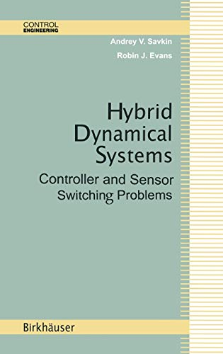 Hybrid Dynamical Systems: Controller and Sensor Switching Problems (Control Engineering)