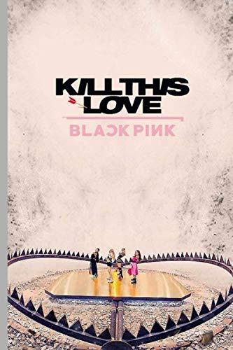 Blackpink notebook : KILL THIS LOVE: : Rose, Jisoo, Jennie, Lisa K pop notebook / Journal | 120 Pages