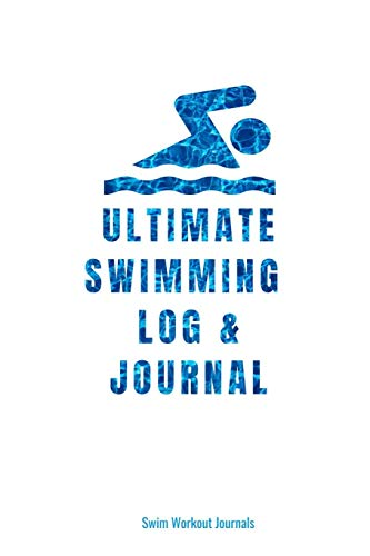 Ultimate Swimming Log & Journal: Bright White Swim Log and Blank Lined Journal for Swimmers Who Love to Swim For Fitness and Fun