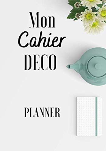 Mon cahier deco: Carnet de bord, organisateur et planificateur pour vous aider à réaliser vos projets en décoration. Cahier à compléter au jour le jour pour le suivi de vos travaux.