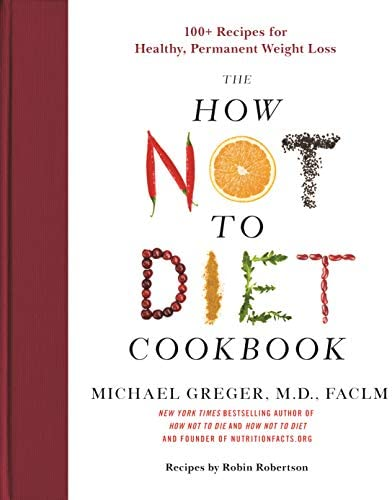 The How Not to Diet Cookbook 100 Recipes for Healthy Permanent Weight Loss product image