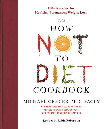 Compare Textbook Prices for The How Not to Diet Cookbook: 100+ Recipes for Healthy, Permanent Weight Loss  ISBN 9781250199256 by Greger M.D. FACLM, Michael