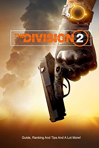 The Division 2 : Guide, Ranking And Tips And A Lot More!: The Division 2 Guide Book
