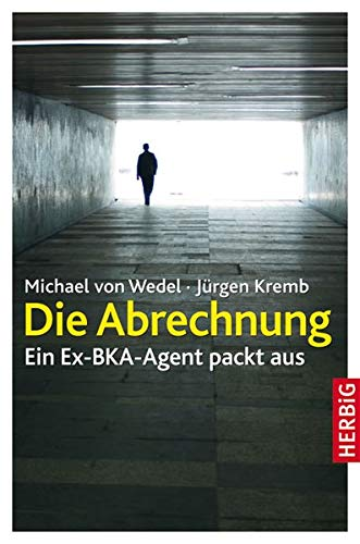 Die Abrechnung: Ein Ex-BKA-Agent packt aus