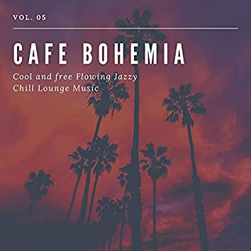 Cafe Bohemia - Cool And Free Flowing Jazzy Chill Lounge Music, Vol. 05