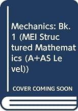 Mechanics (MEI Structured Mathematics) (Bk. 1)